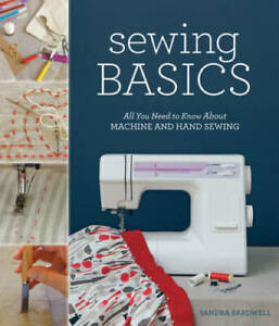 Sewing Basics: All You Need to Know About Machine and Hand Sewing GOOD $7.97