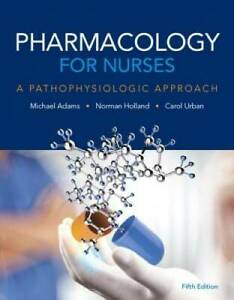Pharmacology for Nurses: A Pathophysiologic Approach 5th Edition GOOD