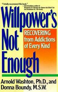 Willpowers Not Enough: Recovering from Addictions of Every Kind GOOD $3.73