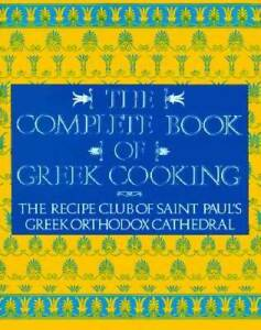 The Complete Book of Greek Cooking: The Recipe Club of St. Paul#x27;s Orthodo GOOD