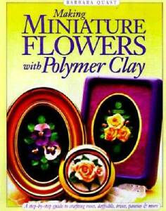 Making Miniature Flowers with Polymer Clay Paperback VERY GOOD