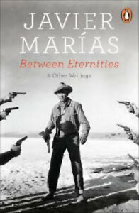 Between Eternities: and Other Writings by Javier Marias.
