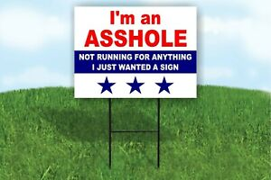 I#x27;M A ***HOLE NOT RUNNING FOR ANYTHING PRESIDENT Yard Sign ROAD SIGN with stand