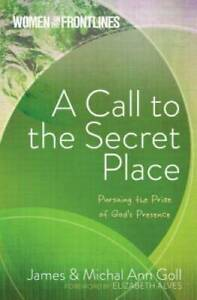A Call to the Secret Place: Pursuing the Prize of God#x27;s Presence Women O GOOD