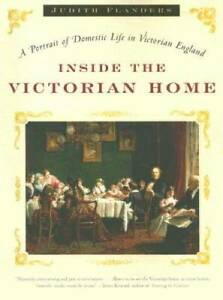 Inside the Victorian Home: A Portrait of Domestic Life in Victorian GOOD $10.69