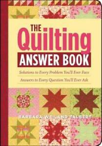 The Quilting Answer Book: Solutions to Every Problem You#x27;ll Ever Face; An GOOD $3.88
