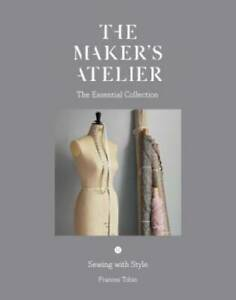The Maker#x27;s Atelier: The Essential Collection: Sewing with Style VERY GOOD $29.36