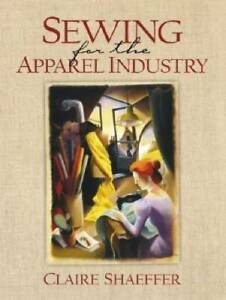 Sewing for the Apparel Industry Paperback By Shaeffer Claire VERY GOOD $6.41