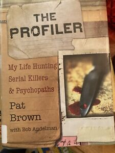 The Profiler : My Life Hunting Serial Killers and Psychopaths by Pat Brown...