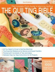 The Quilting Bible 3rd Edition: The Complete Photo Guide to Machine Q GOOD $5.14