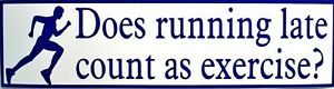 Does running late count as exercise Bumper Sticker