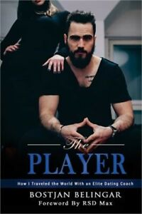 The Player: How I Traveled the World with an Elite Dating Coach Part 1 Paperba