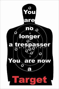 You are no longer a trespasser, you are a target w/bullet 8