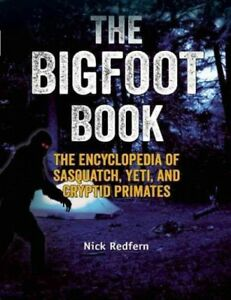 Bigfoot Book : The Encyclopedia of Sasquatch Yeti and Cryptid Primates Pap...