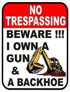 Warning BEWARE I Own A Gun A Backhoe Do Not Trespass Retro Metal Sign 9x12