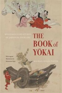 The Book of Yokai: Mysterious Creatures of Japanese Folklore Paperback or Softb