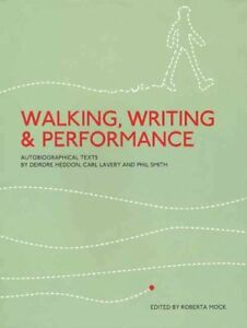 Walking Writing and Performance : Autobiographical Texts by Deirdre Heddon ...