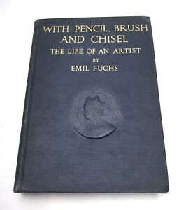 1925 Antique With Pencil Brush and Chisel Life of an Artist Emil FUCHS Book $95.00