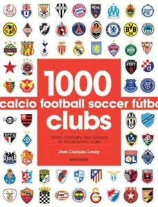 1000 Football Clubs : Teams Stadiums and Legends of the Beautiful Game Pap...