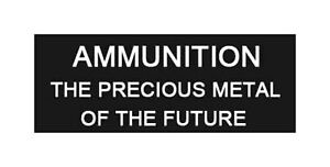 AMMUNITION THE PRECIOUS METAL OF THE FUTURE PATCH Funny Saying $2.77