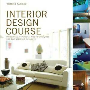 Interior Design Course: Principles Practices and Techniques for th VERY GOOD $8.21