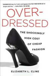 Overdressed: The Shockingly High Cost of Cheap Fashion Hardcover VERY GOOD $5.15