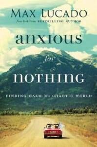 Anxious for Nothing: Finding Calm in a Chaotic World Hardcover GOOD $4.23