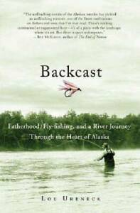 Backcast: Fatherhood Fly fishing and a River Journey Through the ACCEPTABLE