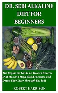 Dr. Sebi Alkaline Diet for Beginners Guide Reverse Diabetes High Blood Pressure