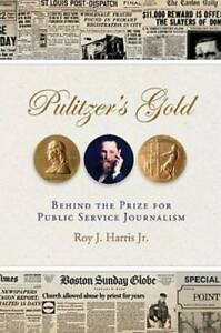 Pulitzer#x27;s Gold: Behind the Prize for Public Service Journalism VERY GOOD