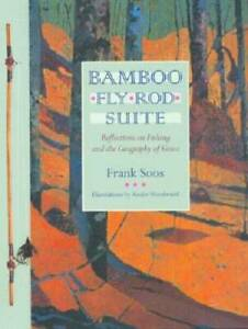 Bamboo Fly Rod Suite: Reflections on Fishing and the Geogra VERY GOOD