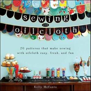 Sewing with Oilcloth Paperback By McCants Kelly VERY GOOD $4.39