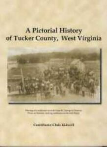 A Pictorial History of Tucker County West Virginia Book $45.00