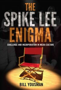 The Spike Lee Enigma : Challenge and Incorporation in Media Culture Hardcove...