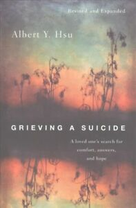 Grieving a Suicide : A Loved One's Search for Comfort Answers and Hope Pap...