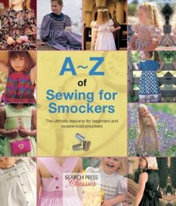 A Z of Sewing for Smockers : The Perfect Resource for Creating Heirloom Smock... $18.14