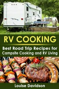 Rv Cooking : Best Road Trip Recipes for Rv Living and Campsite Cooking Paper...