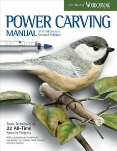 Power Carving Manual : Tools Techniques & 22 All-Time Favorite Projects Pap...