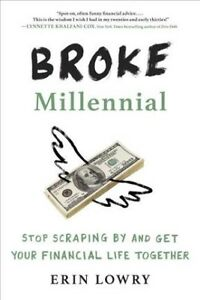 Broke Millennial : Stop Scraping by and Get Your Financial Life Together Pap...