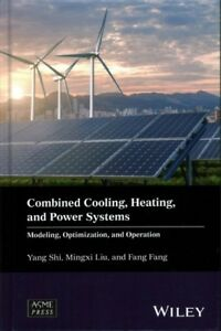 Combined Cooling Heating and Power Systems : Modeling Optimization and Op...
