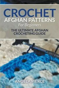 Crochet Afghan Patterns For Beginners: The Ultimate Afghan Crocheting Guide, ...