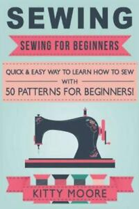 Sewing : Sewing for Beginners: Quick amp; Easy Way to Learn How to Sew With 50 P... $13.71
