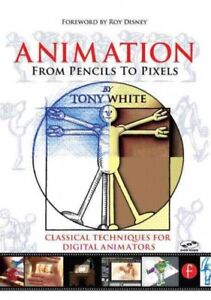Animation from Pencils to Pixels : Classical Techniques for Digital Animators...