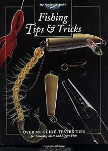 Fishing Tips and Tricks : Over 300 Guide Tested Tips for Catching