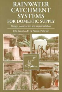 Rainwater Catchment Systems for Domestic Supply : Design Construction and In...