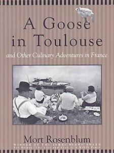 Goose in Toulouse : And Other Culinary Adventures in France Mort Rosenblum $5.40