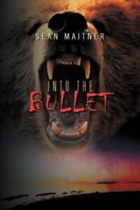 Into the Bullet, Paperback by Maitner, Sean, Brand New, Free shipping in the US
