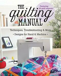 The Quilting Manual: Techniques Troubleshooting Designs for Hand amp; Machine $4.99