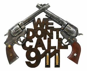 We Dont Call 911 Wall Sign Plaque Western Two Pistols Cowboy Country Decor