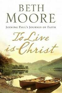 To Live Is Christ: Joining Paul#x27;s Journey of Faith Hardcover VERY GOOD